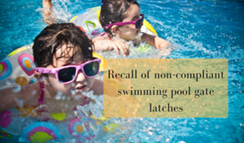 Recall of non-compliant swimming pool gate latches